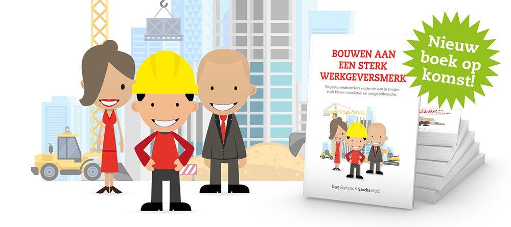 Bouwen aan een sterk werkgeversmerk in de bouw installatie en vastgoedbranche.jpg | nieuw boek