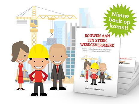 Nieuw boek op komst | Bouwen aan een sterk werkgeversmerk in de bouw installatie en vastgoedbranche